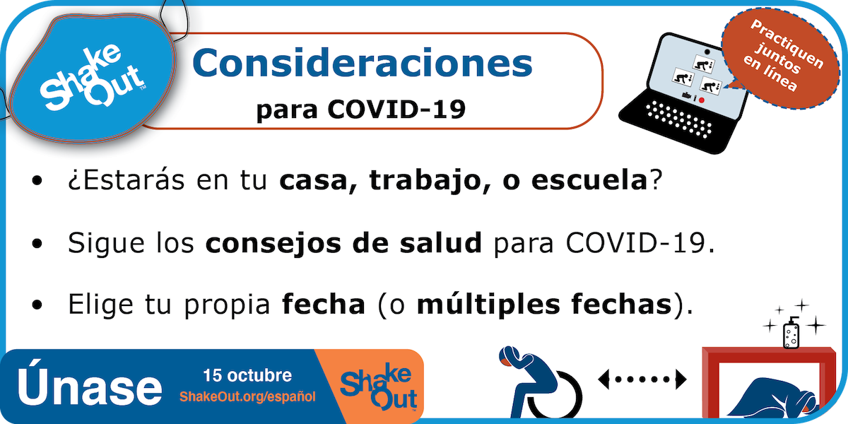 ShakeOut Considerations for COVID-19- where and when will your drill be held? Will you drill together online? If in person, follow health and safety guidelines.