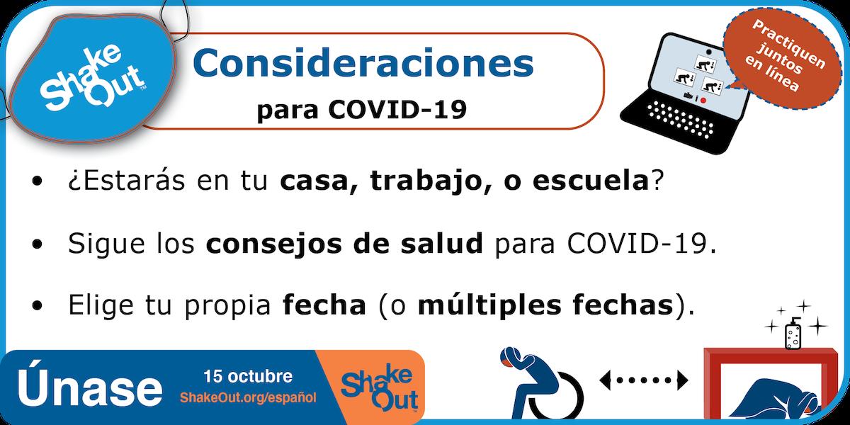 Consideraciones de ShakeOut para COVID-19: ¿dónde y cuándo se llevará a cabo su simulacro? ¿Practicarán juntos en línea? Si está en persona, siga las pautas de salud y seguridad.
